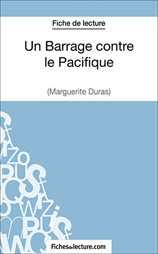 Un Barrage contre le Pacifique de Margueritte Duras (Fiche de lecture): Analyse complète de l'oeuvre por Laurence Binon