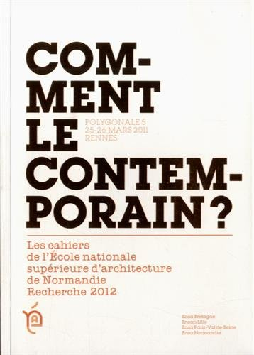 Comment le contemporain ? : Recherche 2012, Polygonale 5, 25-26 mars 2011, Rennes