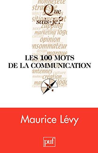 les-100-mots-de-la-communication-que-sais-je-n-3762