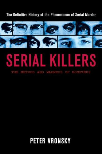 Serial Killers: The Method and Madness of Monsters by Peter Vronsky (2004-10-05)