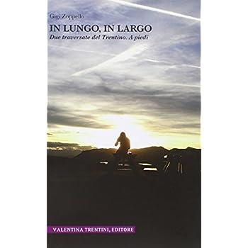 In Lungo, In Largo. Due Traversate Del Trentino. A Piedi