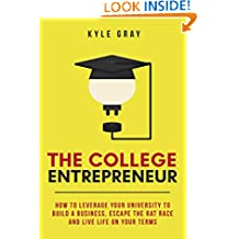 The College Entrepreneur: How to leverage your university to build a business, escape the rat race and live life on your terms.