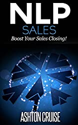 NLP SALES: Influence people, Read body language, Handle Objections, Communicate better, Close more sales, Make money, Sale whatever you want (NLP: Understanding ... power of your mind Book 3) (English Edition)