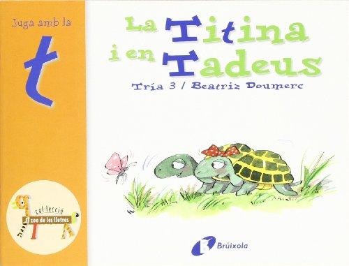 La Titina i en Tadeus (t): Juga amb la t (Catalá - A Partir De 3 Anys - Llibres Didàctics - Zoo De Les Lletres) por Beatriz Doumerc