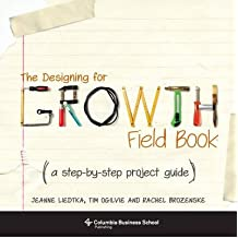 By Jeanne Liedtka ; Tim Ogilvie ; Rachel Brozenske ( Author ) [ Designing for Growth Field Book: A Step-By-Step Project Guide By Jan-2014 Spiral