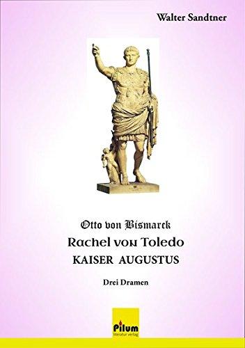 Otto von Bismarck - Rachel von Toledo - Kaiser Augustus: Drei Dramen