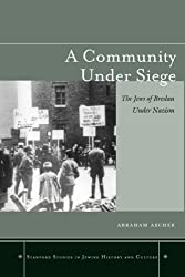 A Community Under Siege: The Jews of Breslau Under Nazism (Stanford Studies in Jewish History & Culture (Hardcover))