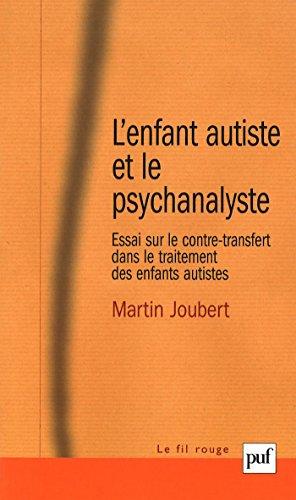 L'enfant autiste et le psychanalyste: Essai sur le contre-transfert dans le traitement des enfants autistes