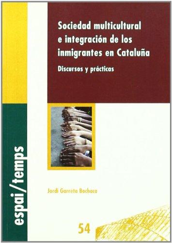 Sociedad multicultural e integración de los inmigrantes en Cataluña.: Discursos y prácticas. (Espai/Temps)