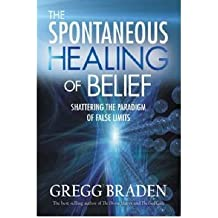 TheSpontaneous Healing of Belief by Braden, Gregg ( Author ) ON May-30-2008, Paperback