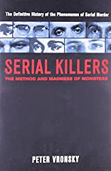 Serial Killers: The Method and Madness of Monsters: The Methods and Madness of Monsters