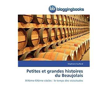 Petites et grandes histoires du Beaujolais: XIXème-XXème siècles : le temps des vicissitudes