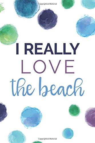 I Really Love The Beach (6x9 Journal): Lined Writing Notebook, 120 Pages -- Bright Multicolored Blue, Green, Aqua, Purple, Violet Watercolor Dots with Beach Themed Message