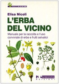 L'erba del vicino. Manuale per la raccolta e l'uso conviviale di erbe e frutti selvatici