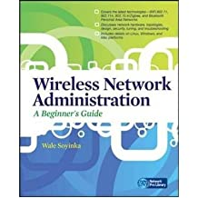 [(Wireless Network Administration: A Beginner's Guide )] [Author: Wale Soyinka] [Aug-2010]