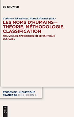 Les noms d'humains - théorie, méthodologie, classification: Nouvelles approches en sémantique lexicale (Études de linguistique française, Band 4)