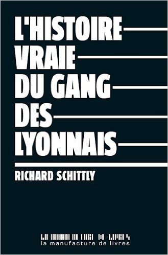 L'histoire vraie du gang des Lyonnais de Richard Schittly ( 20 octobre 2011 )