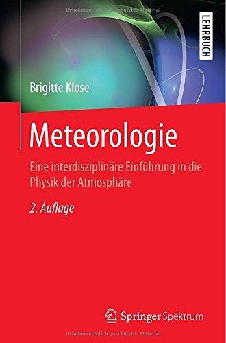 Meteorologie: Eine interdisziplinäre Einführung in die Physik der Atmosphäre (Springer-Lehrbuch)