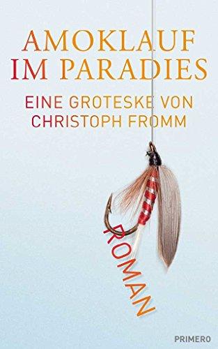 Amoklauf im Paradies: Eine Groteske von Christoph Fromm -