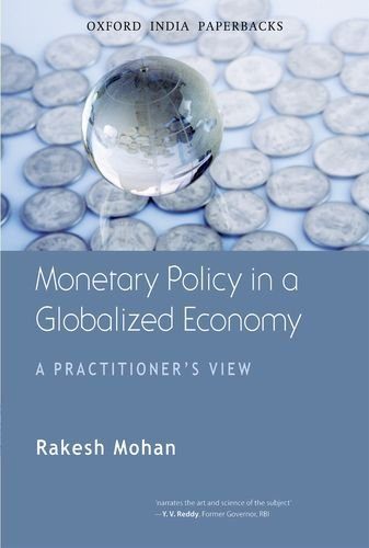 Monetary Policy in a Globalized Economy: A Practitioner's View by Rakesh Mohan (2011-12-21)