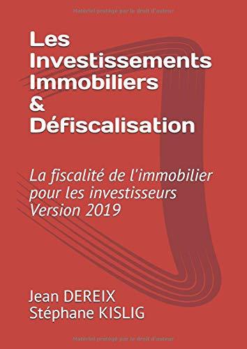 Les Investissement Immobiliers & Défiscalisation: La fiscalité de l'immobilier pour les investisseurs & Version 2019 par  M Jean DEREIX, M Stéphane KISLIG