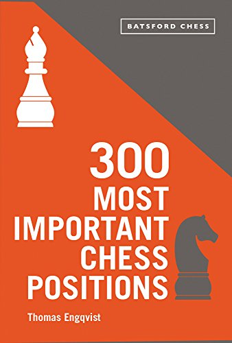 300 Most Important Chess Positions (Batsford Chess) por Thomas Engqvist