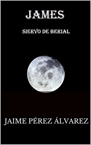 Descargar Libro Libro James : Siervo De Berial (3 Volúmenes nº 1) de Jaime  Pérez Álvarez