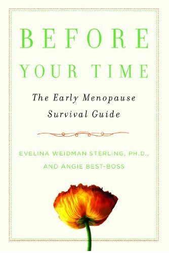 Before Your Time: The Early Menopause Survival Guide by Sterling Ph.D., Ph.D. Evelina Weidman, Best-Boss, Angie (2010) Paperback