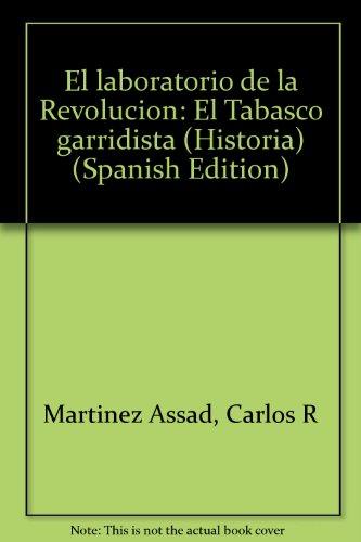 El laboratorio de la Revolución: El Tabasco garridista (Historia)