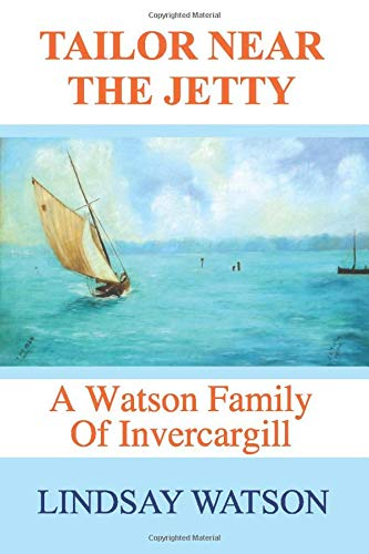 Tailor near the jetty: A Watson family of Invercargill (Southland Families, Band 4)