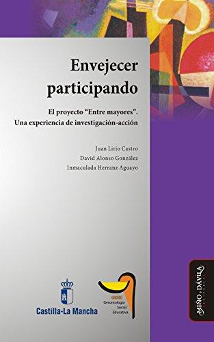 """Envejecer participando: El proyecto """"Entre mayores"""". Una experiencia de investigación-acción por Juan  Lirio Castro"""