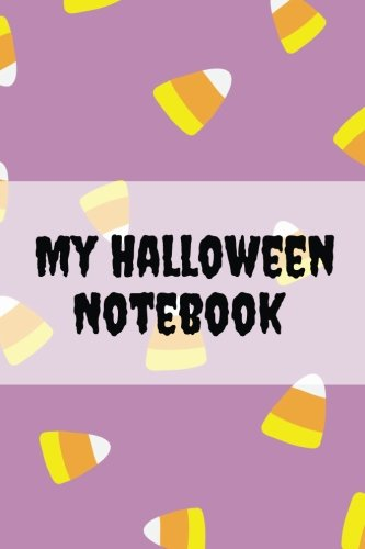 My Halloween Notebook: Candy Corn Notebook for Journaling and Notes. 160 Lined Pages. Candy Corn Cover (Volume 1) (Halloween Notebooks)