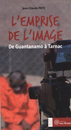 L'emprise de l'image : De Guantanamo à Tarnac de Jean-Claude Paye (14 octobre 2011) Broché