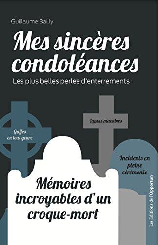 Mes sincères condoléances : mémoires incroyables d'un croque-mort: Les plus belles perles d'enterrements (HORS COLL) par Guillaume Bailly