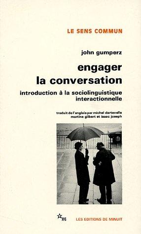 Engager la conversation : Introduction à la sociologie interactionnelle par John Gumperz