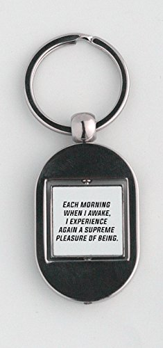 Key ring with Each morning when i awake I experience again a supreme pleasure of being.