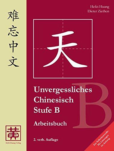 Unvergessliches Chinesisch, Stufe B, Arbeitsbuch - Mit Lösungen im Anhang! -