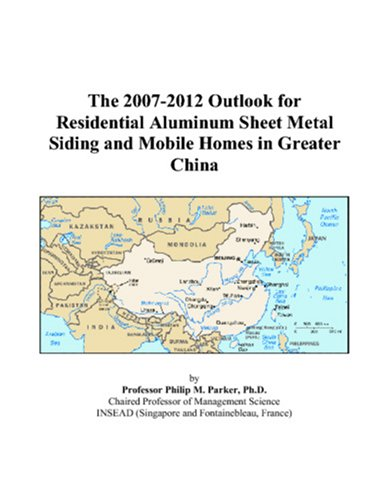 the-2007-2012-outlook-for-residential-aluminum-sheet-metal-siding-and-mobile-homes-in-greater-china
