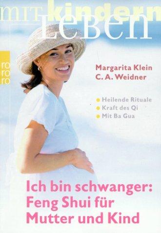 Ich bin schwanger: Feng Shui für Mutter und Kind: Heilende Rituale - Kraft des Qi - Mit Ba Gua