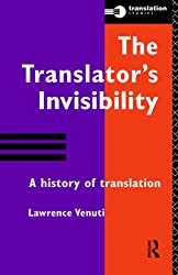 The Translator's Invisibility: A History of Translation: The History of Translation (Translation Studies)