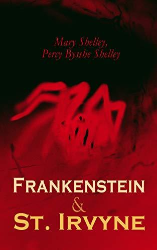 Frankenstein & St. Irvyne: Two Gothic Novels by The Shelleys (English Edition) (St James Halloween)