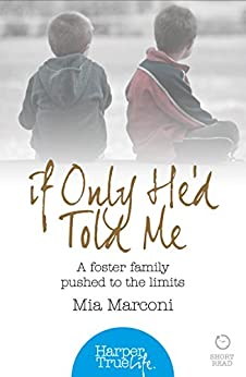 If Only He'd Told Me: A foster family pushed to the limits (HarperTrue Life - A Short Read) (HarperTrue Life - A Short Read Book 3) by [Marconi, Mia]