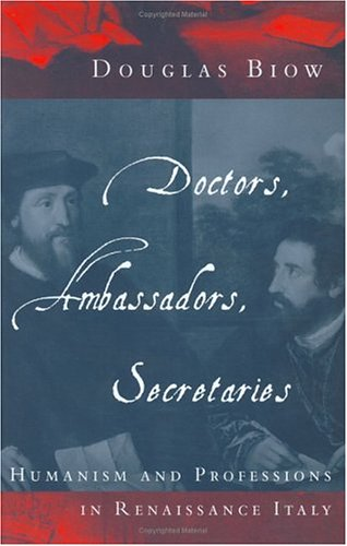 Doctors, Ambassadors, Secretaries: Humanism and Professions in Renaissance Italy