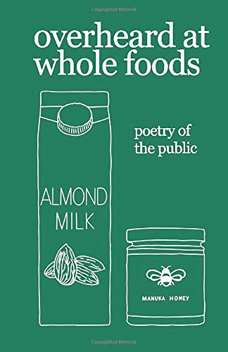 overheard at whole foods: poetry of the public