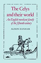 The Celys and their World: An English Merchant Family of the Fifteenth Century