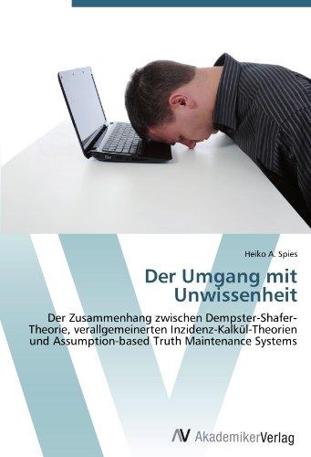 Der Umgang mit Unwissenheit: Der Zusammenhang zwischen Dempster-Shafer-Theorie, verallgemeinerten Inzidenz-Kalkül-Theorien und Assumption-based Truth Maintenance Systems
