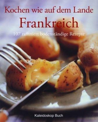 Bücher : Kochen wie auf dem Lande - Frankreich: 107 raffiniert bodenständige Rezepte