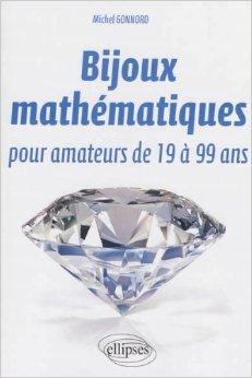 Bijoux mathmatiques pour amateurs de 19  99 ans de Michel Gonnord ( 8 octobre 2013 )