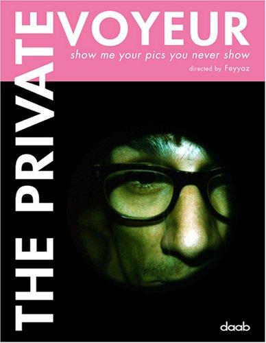 The private Voyeur: Show me the pics you never show. Dt. /Engl. /Franz. /Span. (Pics Künstlerisch)