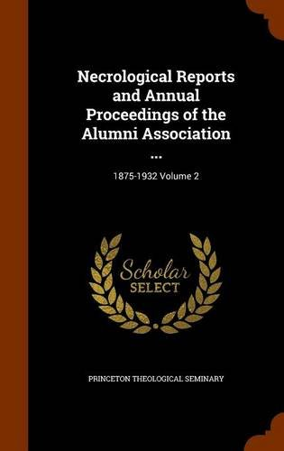Necrological Reports and Annual Proceedings of the Alumni Association ...: 1875-1932 Volume 2